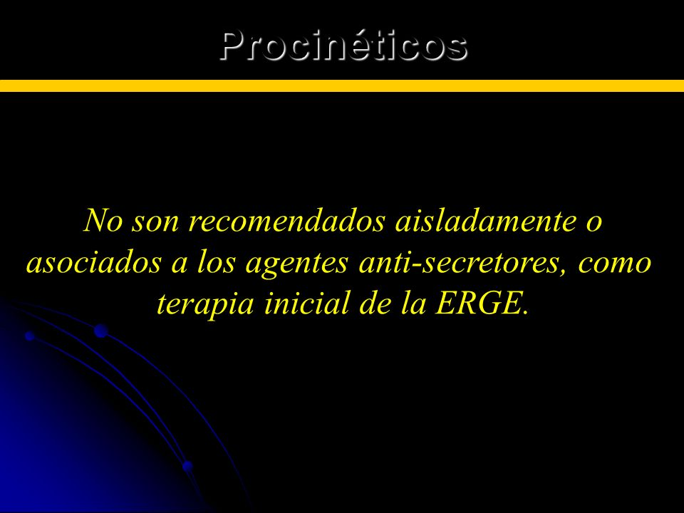 Procinéticos No son recomendados aisladamente o asociados a los agentes anti-secretores, como terapia inicial de la ERGE.