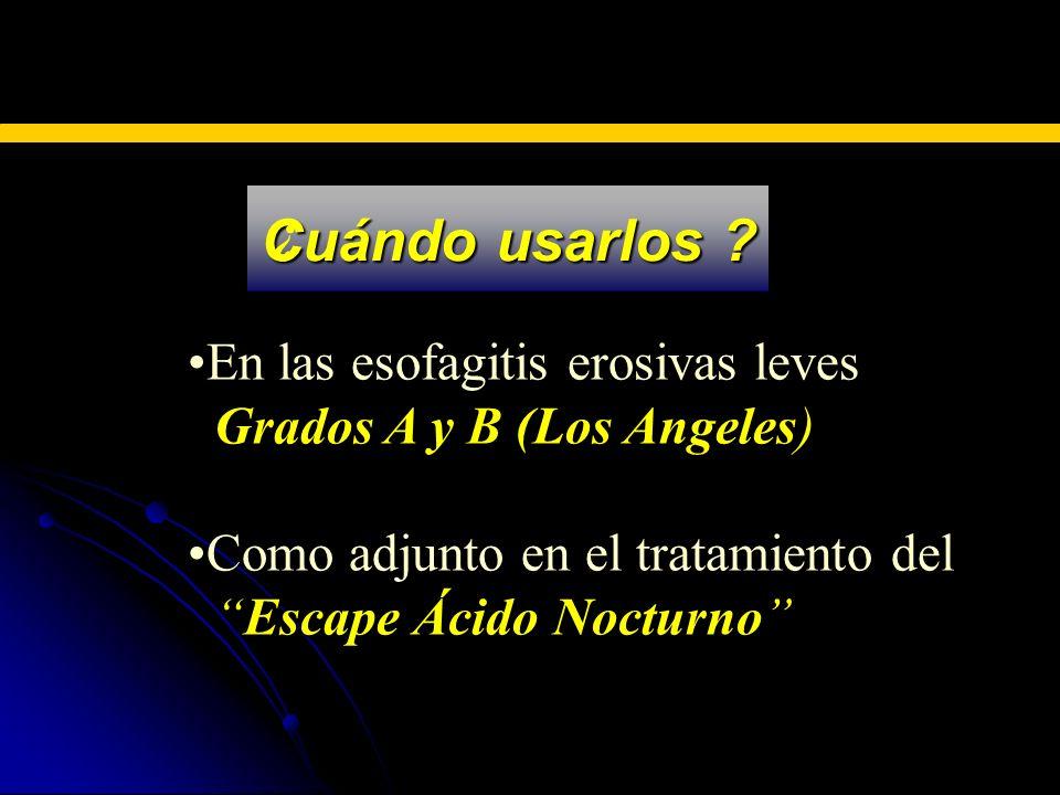 Cuándo usarlos ? En las esofagitis erosivas leves Grados A y B (Los Angeles Grados A y B (Los Angeles) Como adjunto en el tratamiento del Escape Ácido
