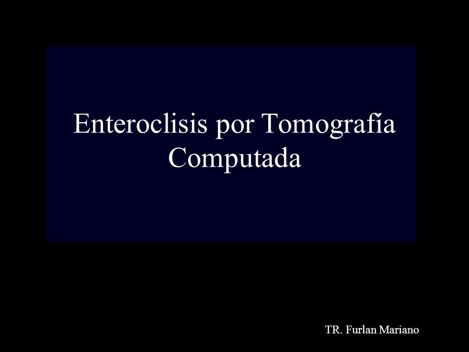 Enteroclisis por Tomografía Computada TR. Furlan Mariano