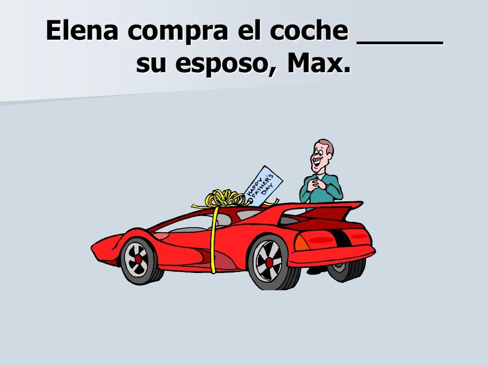 Elena compra el coche _____ su esposo, Max.