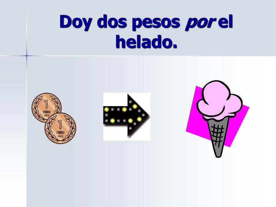 Doy dos pesos por el helado.