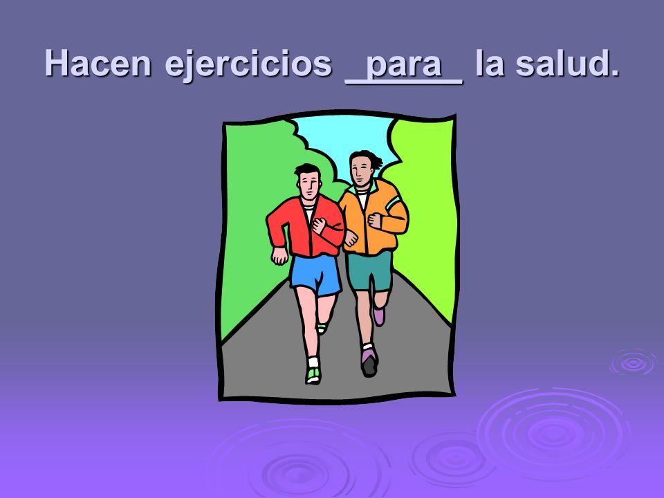 Hacen ejercicios _para_ la salud.