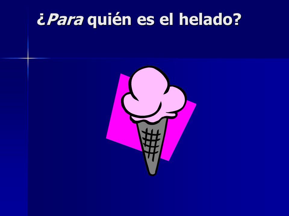 ¿Para quién es el helado?