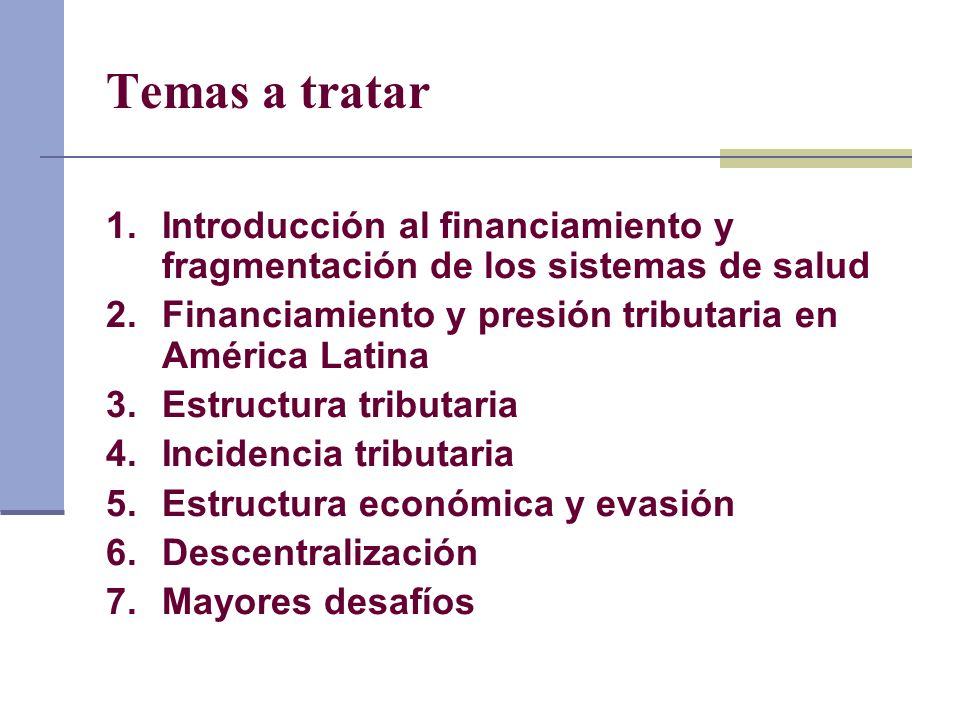 Financiamiento y presión tributaria en América Latina Oportunidades de la bonanza fiscal Nivel de carga tributaria en comparación internacional y diversidad interna Razones de la baja carga tributaria
