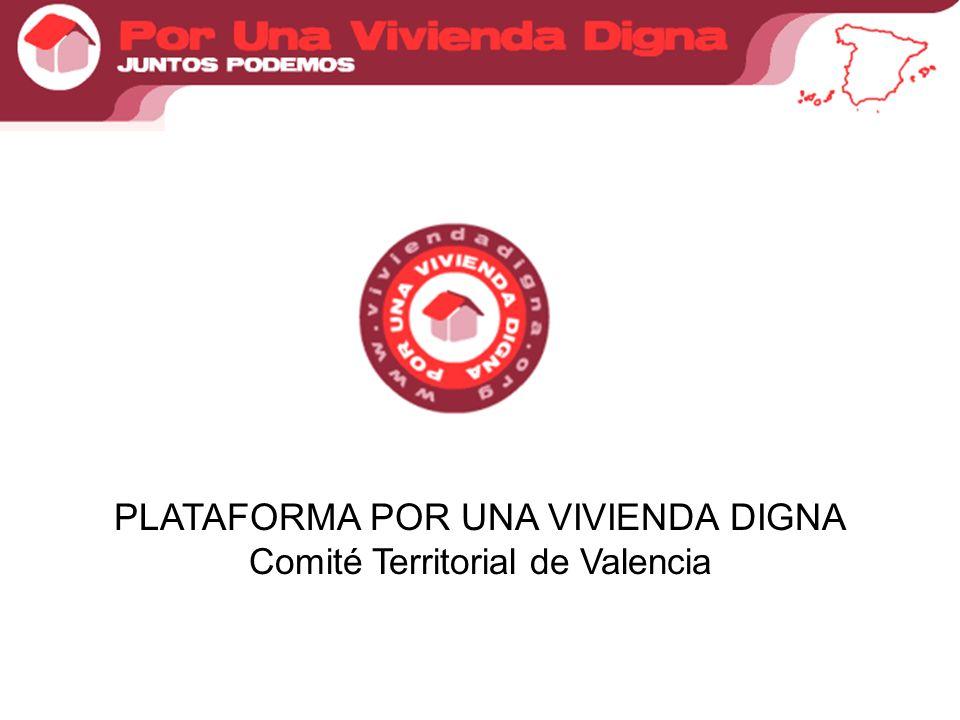 PLATAFORMA POR UNA VIVIENDA DIGNA Comité Territorial de Valencia
