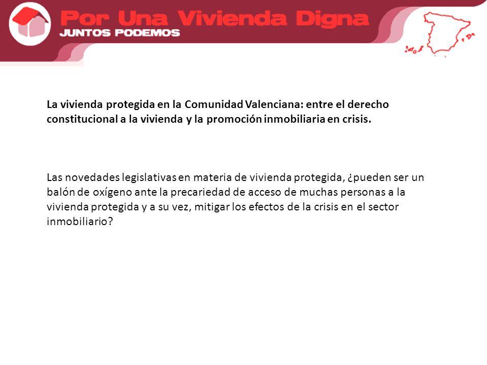 La vivienda protegida en la Comunidad Valenciana: entre el derecho constitucional a la vivienda y la promoción inmobiliaria en crisis.
