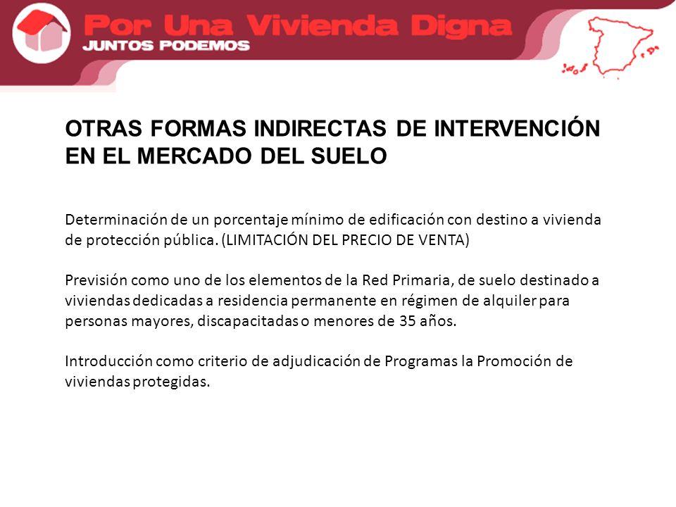 OTRAS FORMAS INDIRECTAS DE INTERVENCIÓN EN EL MERCADO DEL SUELO Determinación de un porcentaje mínimo de edificación con destino a vivienda de protección pública.