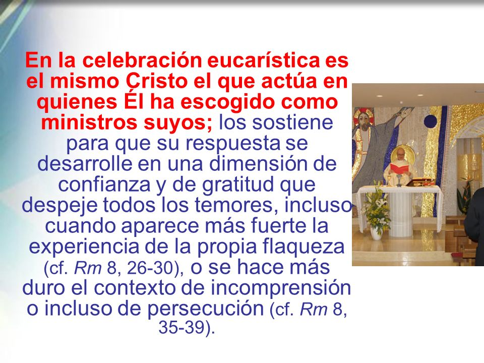 Los presbíteros, que precisamente en Cristo eucarístico pueden contemplar el modelo eximio de un «diálogo vocacional» entre la libre iniciativa del Pa