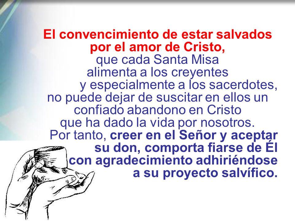 En la celebración eucarística es el mismo Cristo el que actúa en quienes Él ha escogido como ministros suyos; los sostiene para que su respuesta se de