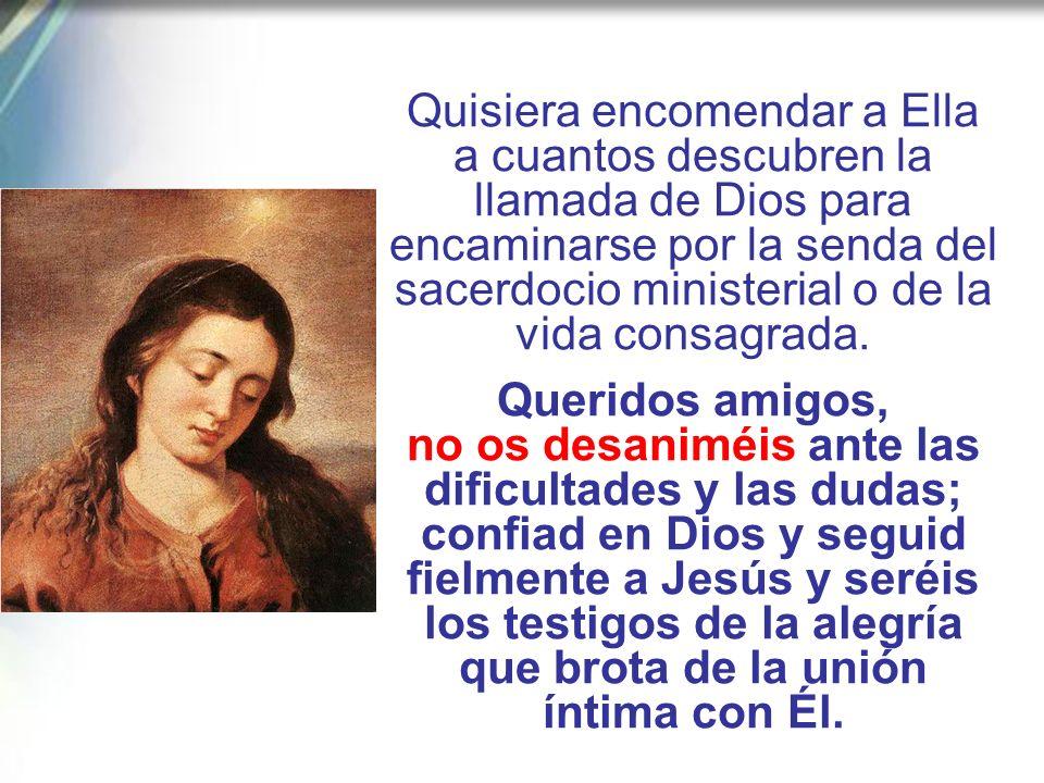 Desde la cruz, Jesús moribundo nos la dio como Madre y a Ella fuimos confiados como hijos (cf. Jn 19, 26-27), Madre especialmente de los sacerdotes y