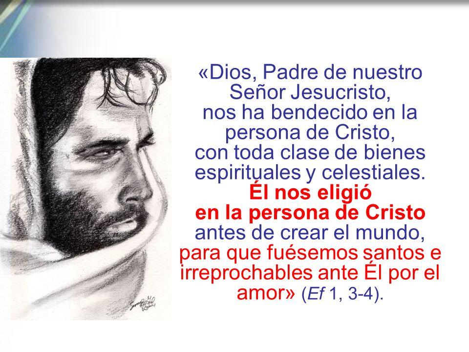 «Dios, Padre de nuestro Señor Jesucristo, nos ha bendecido en la persona de Cristo, con toda clase de bienes espirituales y celestiales.