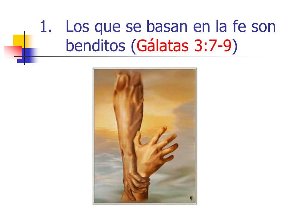 1.Los que se basan en la fe son benditos (Gálatas 3:7-9)