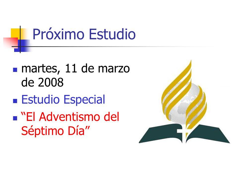 Próximo Estudio martes, 11 de marzo de 2008 Estudio Especial El Adventismo del Séptimo Día