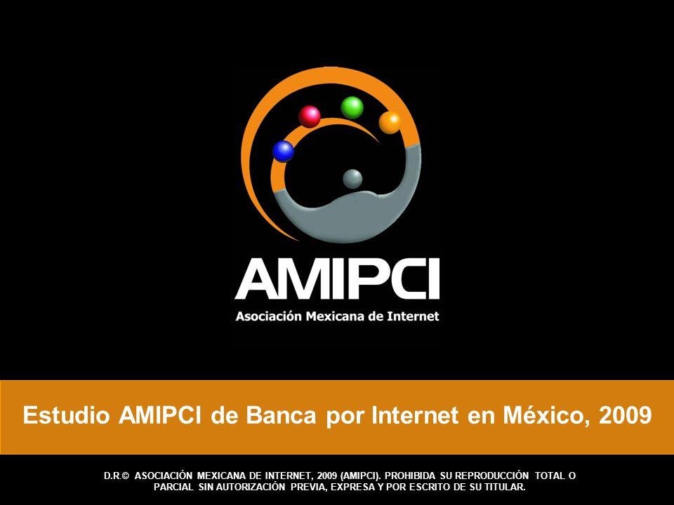 Estudio AMIPCI de Banca por Internet en México, 2009 D.R.© ASOCIACIÓN MEXICANA DE INTERNET, 2009 (AMIPCI).