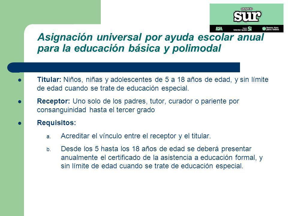 Asignación universal por ayuda escolar anual para la educación básica y polimodal Titular: Niños, niñas y adolescentes de 5 a 18 años de edad, y sin l