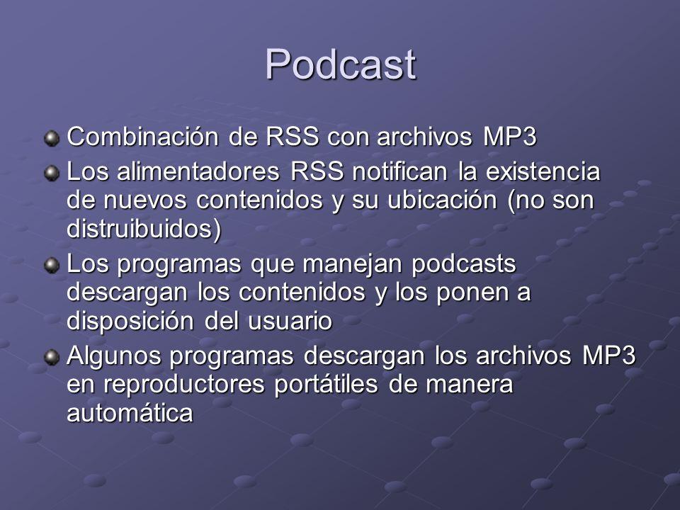 Podcast Combinación de RSS con archivos MP3 Los alimentadores RSS notifican la existencia de nuevos contenidos y su ubicación (no son distruibuidos) L