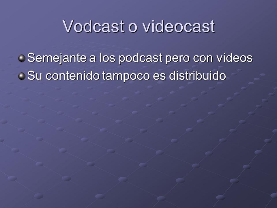Vodcast o videocast Semejante a los podcast pero con videos Su contenido tampoco es distribuido
