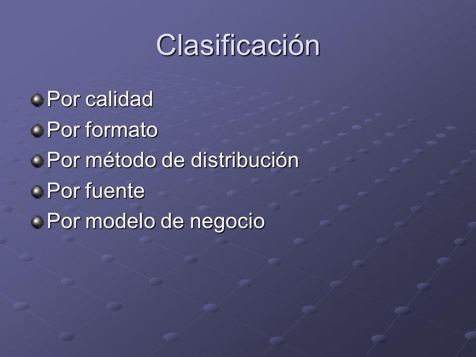 Clasificación Por calidad Por formato Por método de distribución Por fuente Por modelo de negocio