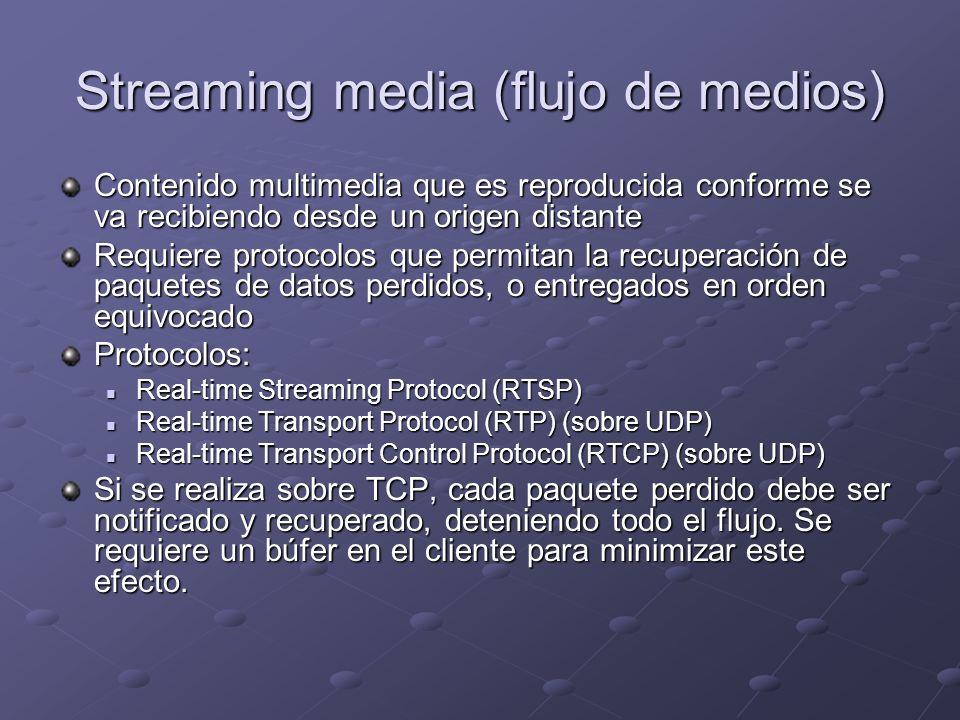 Streaming media (flujo de medios) Contenido multimedia que es reproducida conforme se va recibiendo desde un origen distante Requiere protocolos que p