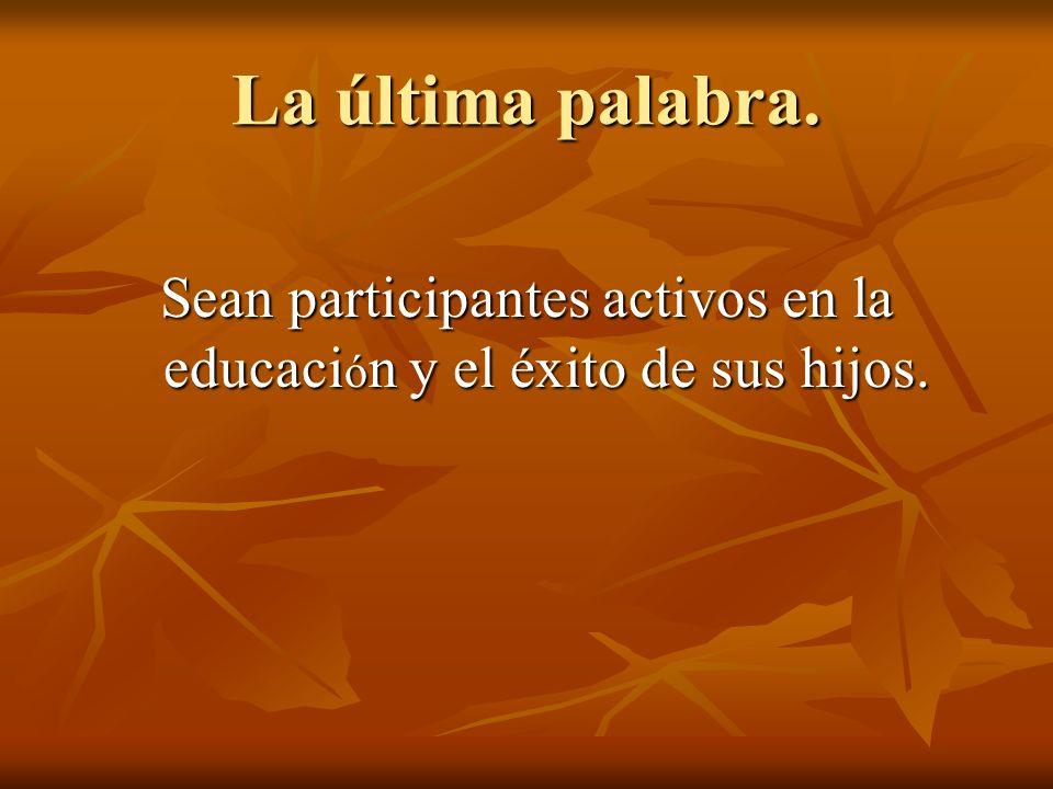 La última palabra. Sean participantes activos en la educaci ó n y el é xito de sus hijos.