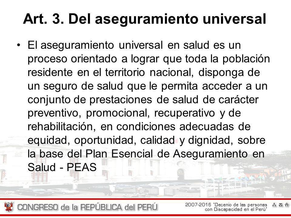 Art. 3. Del aseguramiento universal El aseguramiento universal en salud es un proceso orientado a lograr que toda la población residente en el territo