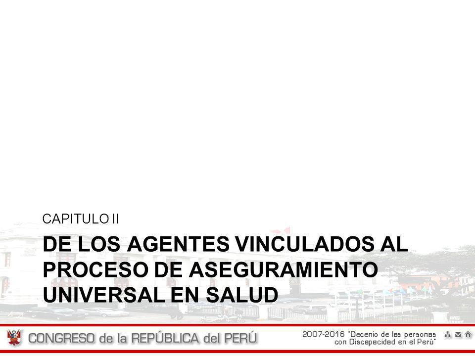 DE LOS AGENTES VINCULADOS AL PROCESO DE ASEGURAMIENTO UNIVERSAL EN SALUD CAPITULO II