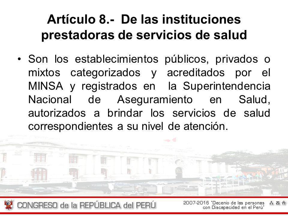 Artículo 8.- De las instituciones prestadoras de servicios de salud Son los establecimientos públicos, privados o mixtos categorizados y acreditados p