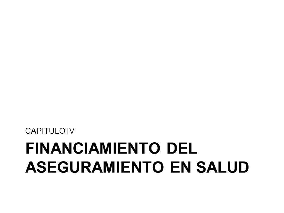 FINANCIAMIENTO DEL ASEGURAMIENTO EN SALUD CAPITULO IV