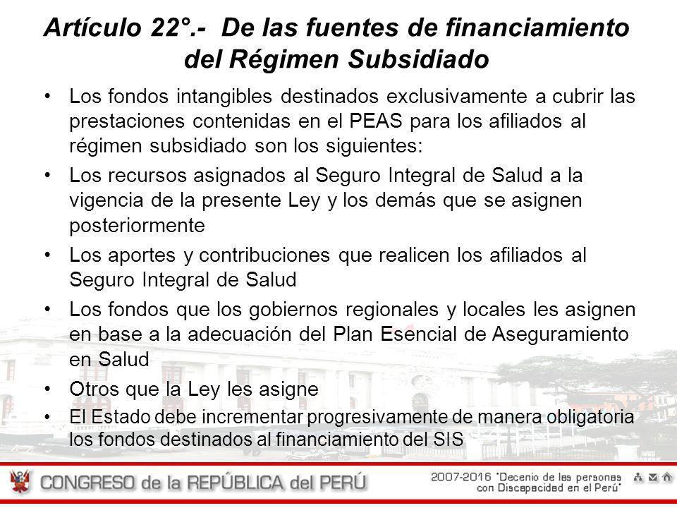 Artículo 22°.- De las fuentes de financiamiento del Régimen Subsidiado Los fondos intangibles destinados exclusivamente a cubrir las prestaciones cont