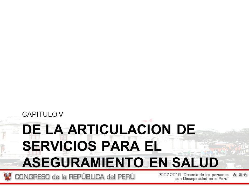 DE LA ARTICULACION DE SERVICIOS PARA EL ASEGURAMIENTO EN SALUD CAPITULO V