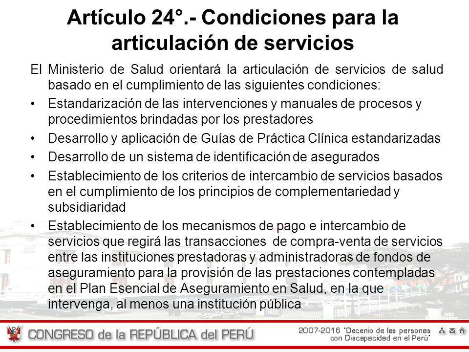 Artículo 24°.- Condiciones para la articulación de servicios El Ministerio de Salud orientará la articulación de servicios de salud basado en el cumpl