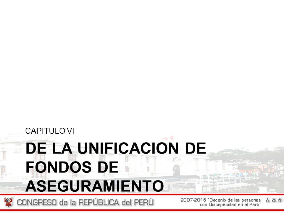 DE LA UNIFICACION DE FONDOS DE ASEGURAMIENTO CAPITULO VI