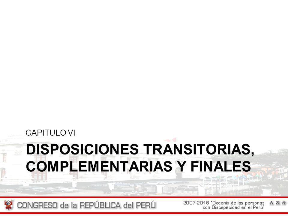 DISPOSICIONES TRANSITORIAS, COMPLEMENTARIAS Y FINALES CAPITULO VI