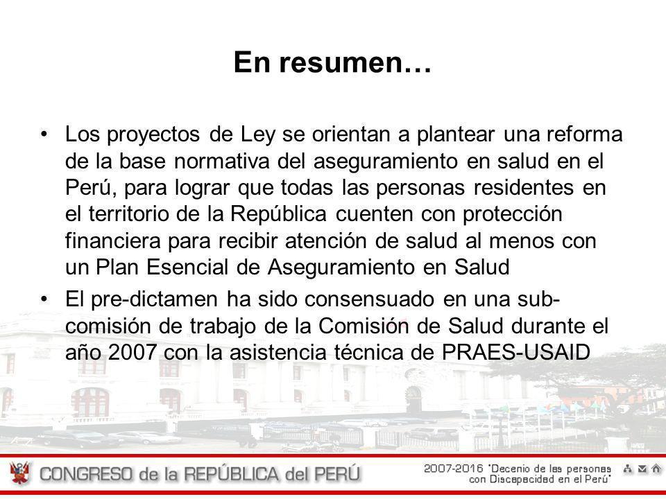 En resumen… Los proyectos de Ley se orientan a plantear una reforma de la base normativa del aseguramiento en salud en el Perú, para lograr que todas