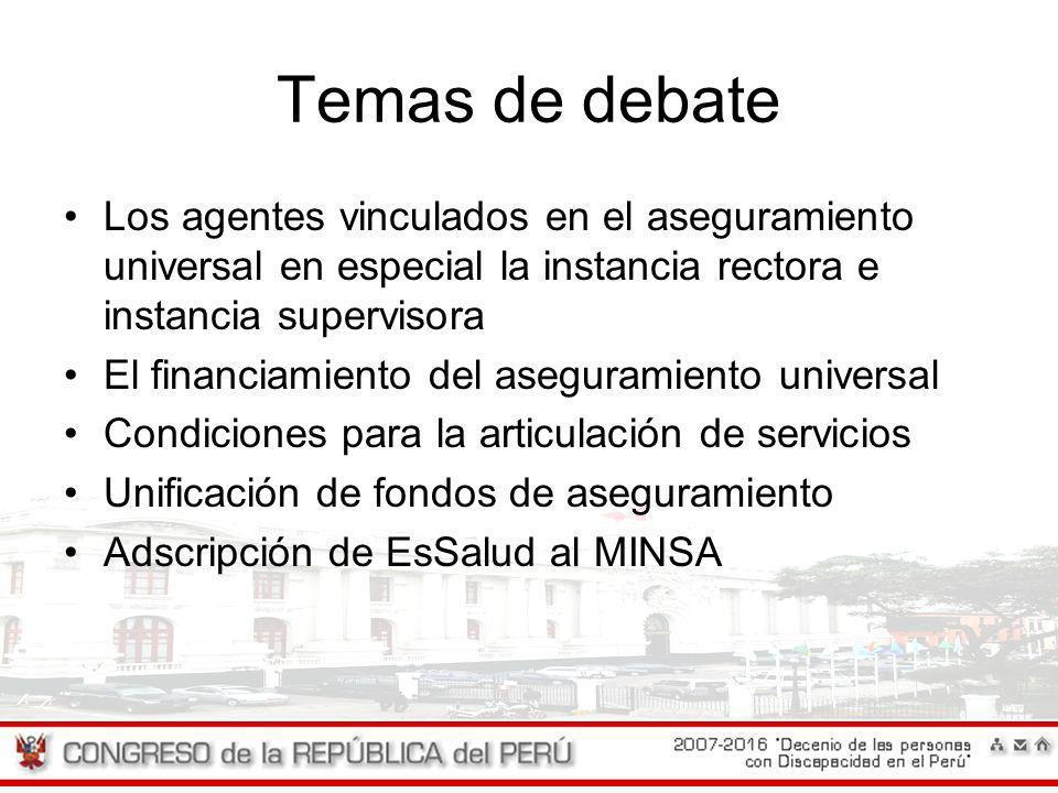 Temas de debate Los agentes vinculados en el aseguramiento universal en especial la instancia rectora e instancia supervisora El financiamiento del as