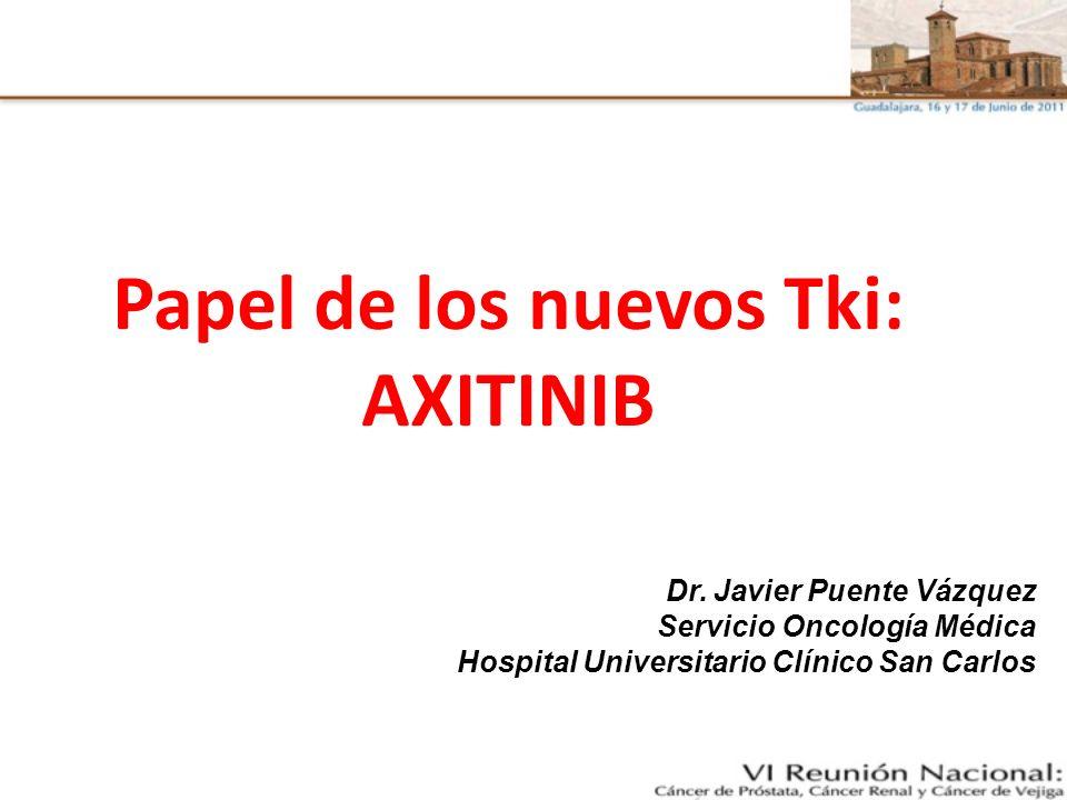 Papel de los nuevos Tki: AXITINIB Dr. Javier Puente Vázquez Servicio Oncología Médica Hospital Universitario Clínico San Carlos