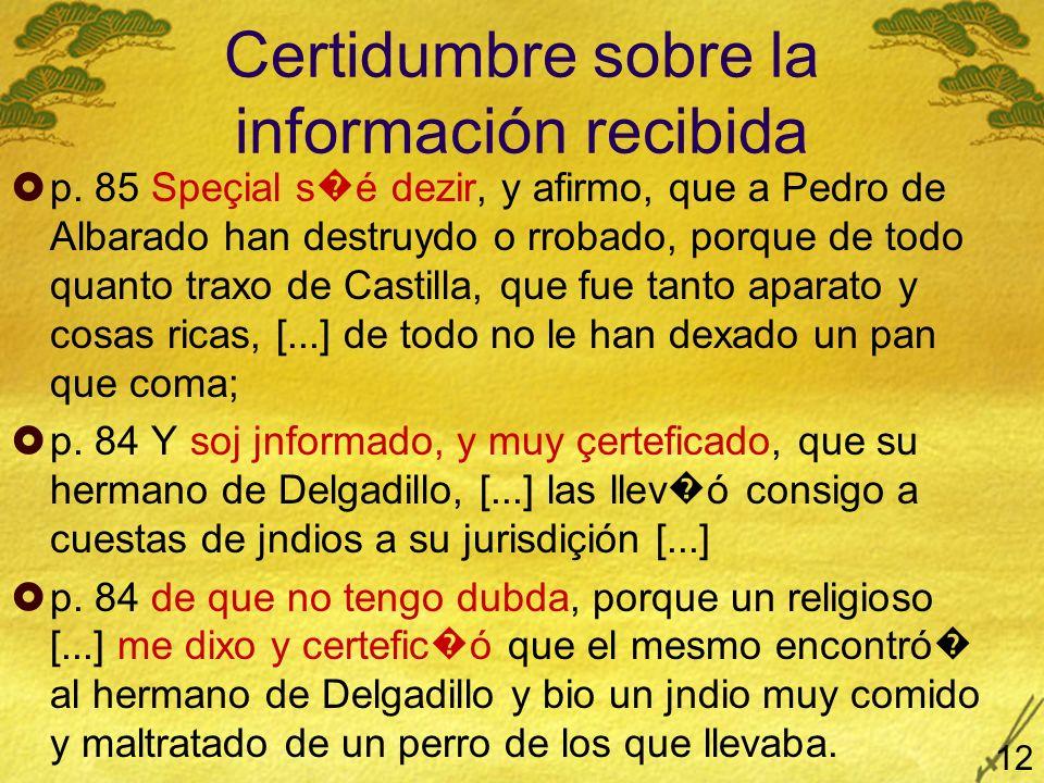 Certidumbre sobre la información recibida p. 85 Speçial s é dezir, y afirmo, que a Pedro de Albarado han destruydo o rrobado, porque de todo quanto tr