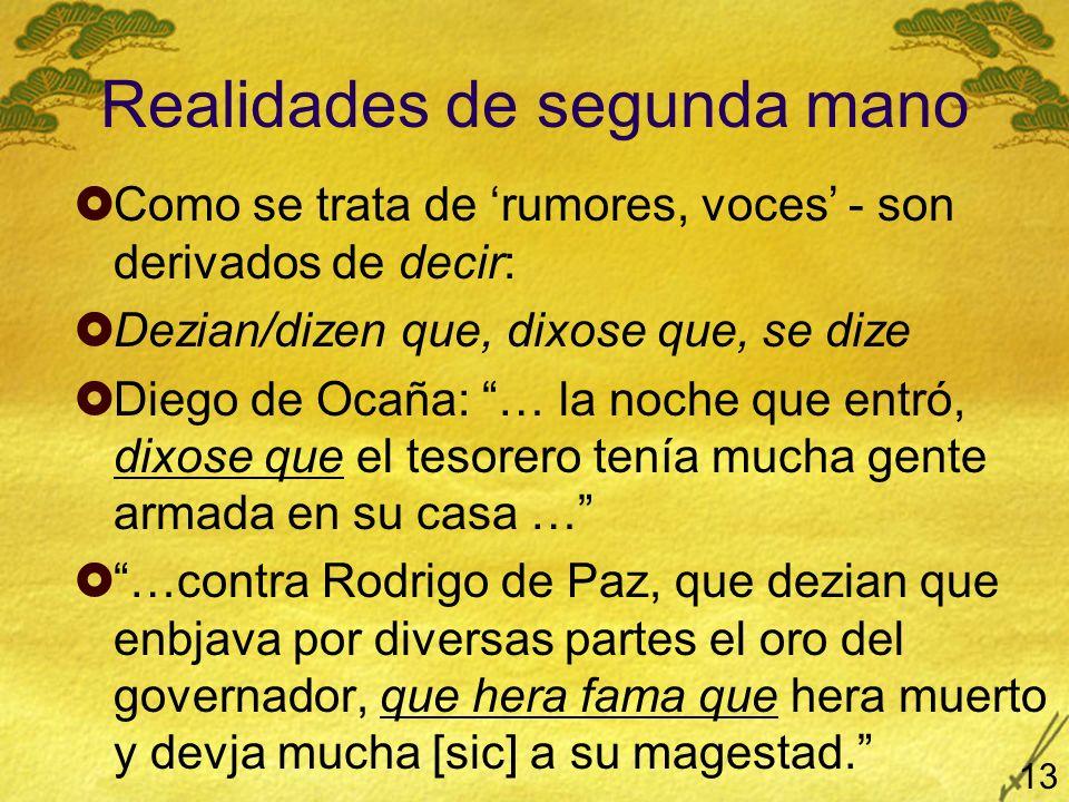 Realidades de segunda mano Como se trata de rumores, voces - son derivados de decir: Dezian/dizen que, dixose que, se dize Diego de Ocaña: … la noche