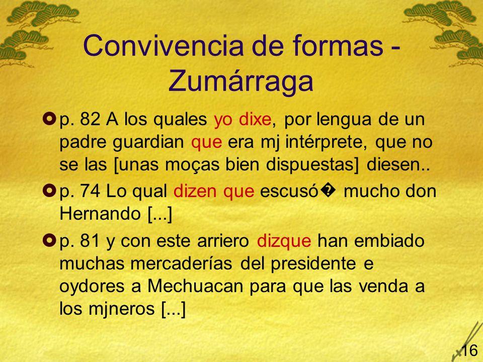 Convivencia de formas - Zumárraga p. 82 A los quales yo dixe, por lengua de un padre guardian que era mj intérprete, que no se las [unas moças bien di