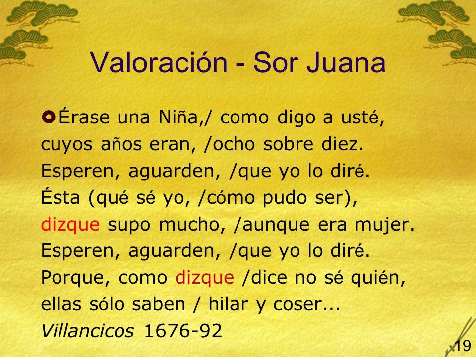 Valoración - Sor Juana É rase una Ni ñ a,/ como digo a ust é, cuyos a ñ os eran, /ocho sobre diez. Esperen, aguarden, /que yo lo dir é. É sta (qu é s