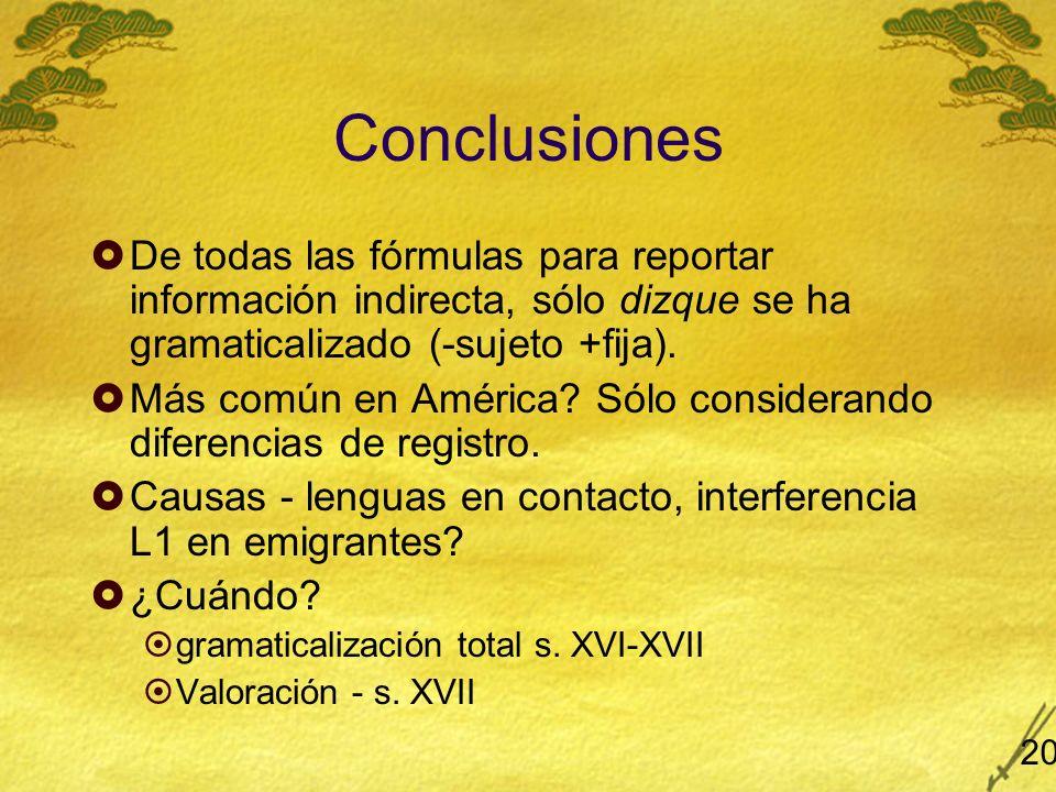 Conclusiones De todas las fórmulas para reportar información indirecta, sólo dizque se ha gramaticalizado (-sujeto +fija). Más común en América? Sólo