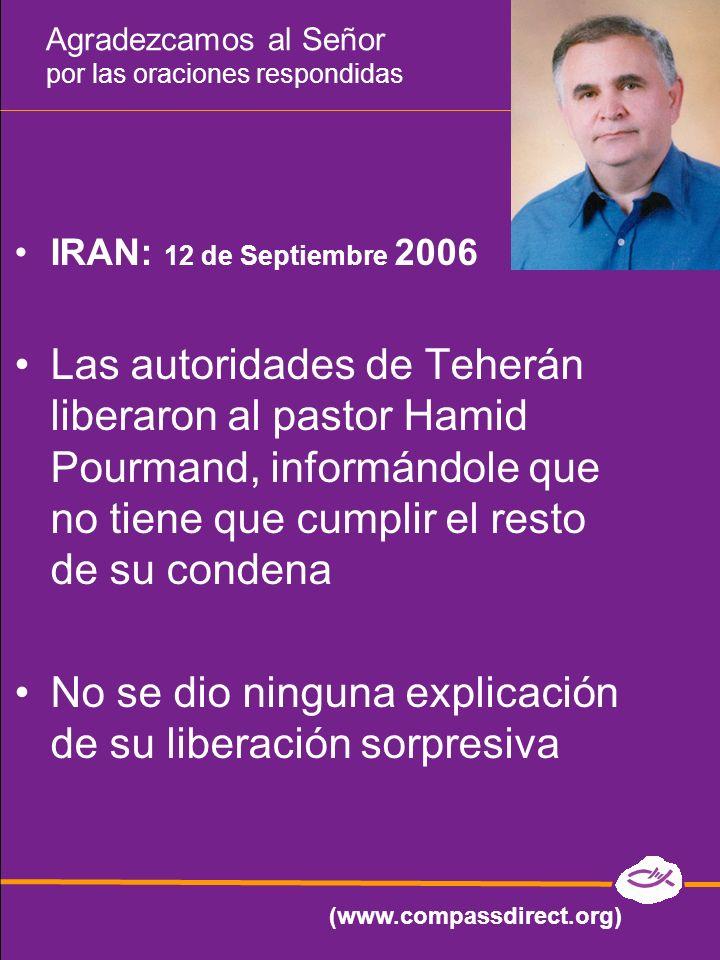 Agradezcamos al Señor por las oraciones respondidas IRAN: 12 de Septiembre 2006 Las autoridades de Teherán liberaron al pastor Hamid Pourmand, informá