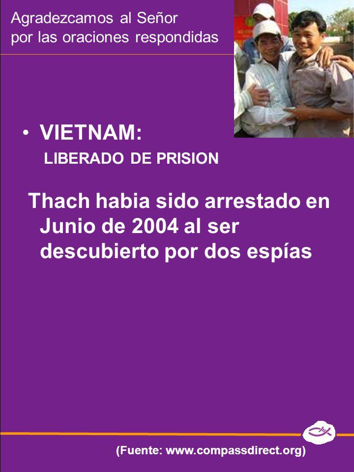 VIETNAM: LIBERADO DE PRISION Thach habia sido arrestado en Junio de 2004 al ser descubierto por dos espías (Fuente: www.compassdirect.org) Agradezcamo