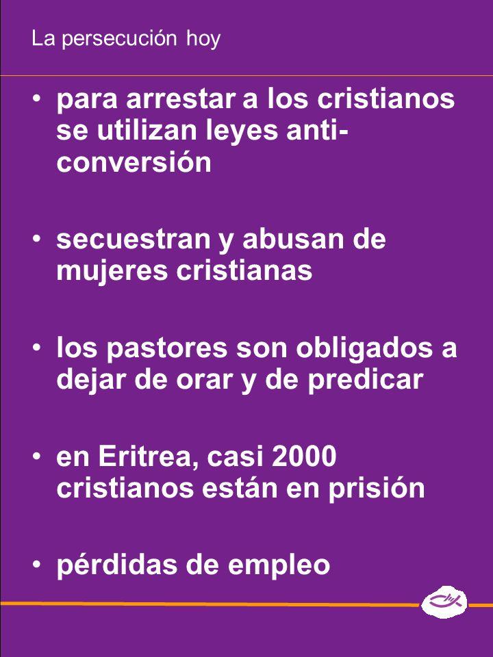 La persecución hoy para arrestar a los cristianos se utilizan leyes anti- conversión secuestran y abusan de mujeres cristianas los pastores son obliga