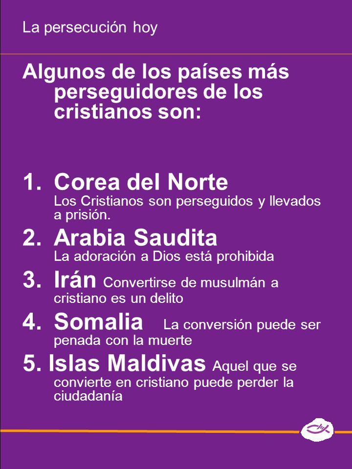 La persecución hoy Algunos de los países más perseguidores de los cristianos son: 1.Corea del Norte Los Cristianos son perseguidos y llevados a prisió