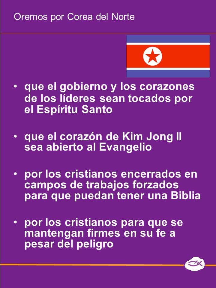 Oremos por Corea del Norte que el gobierno y los corazones de los líderes sean tocados por el Espíritu Santo que el corazón de Kim Jong Il sea abierto