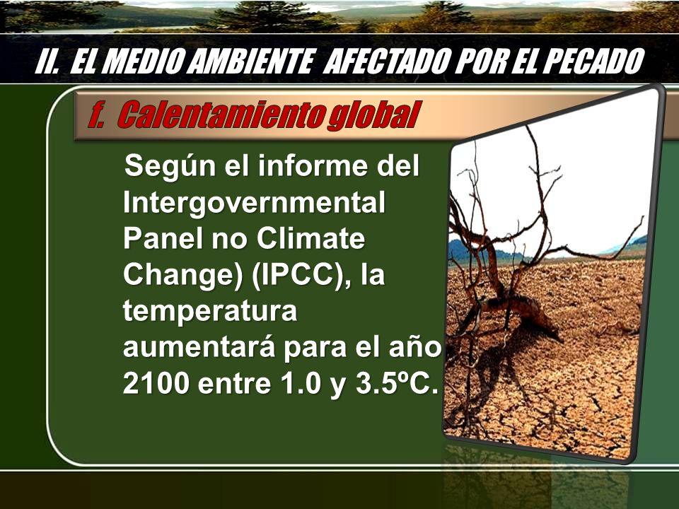 II. EL MEDIO AMBIENTE AFECTADO POR EL PECADO Según el informe del Intergovernmental Panel no Climate Change) (IPCC), la temperatura aumentará para el