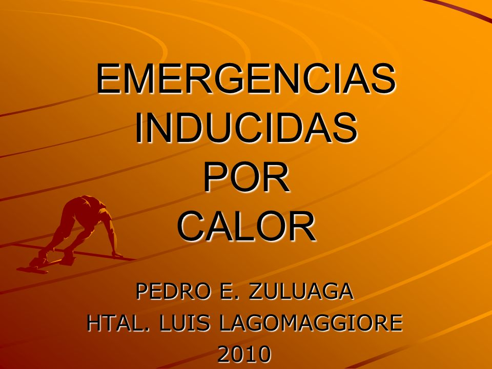 EMERGENCIAS INDUCIDAS POR CALOR PEDRO E. ZULUAGA HTAL. LUIS LAGOMAGGIORE 2010