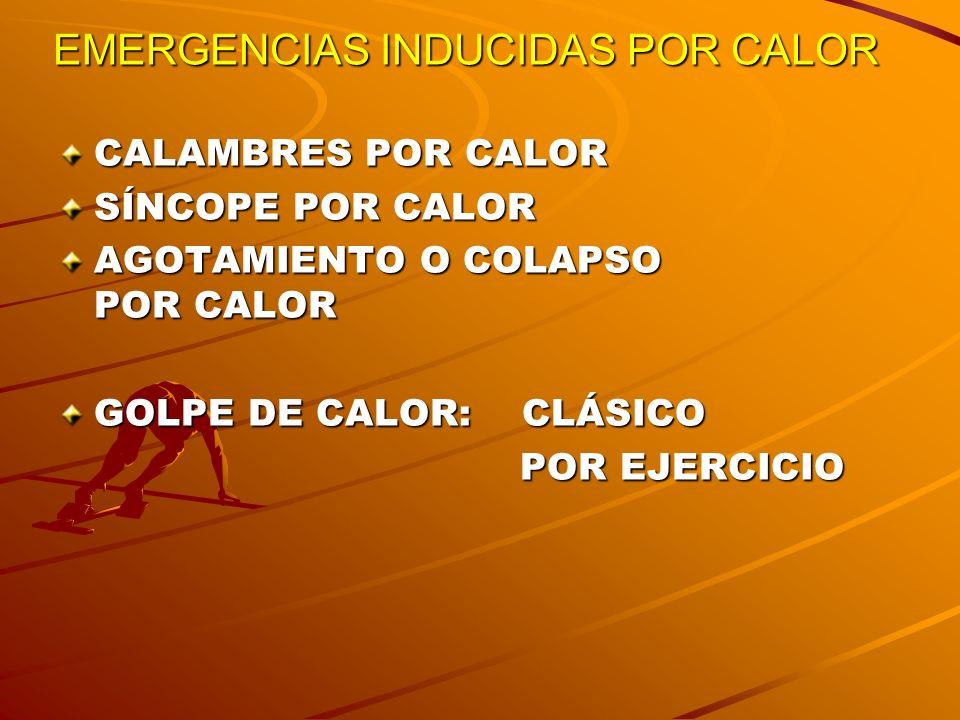 GOLPE DE CALOR FALLO MULTIORGÁNICO POR EXCESO DE CALOR (EXÓGENO Y/O ENDÓGENO) QUE SOBREPASA LA CAPACIDAD DE TERMOREGULACIÓN.