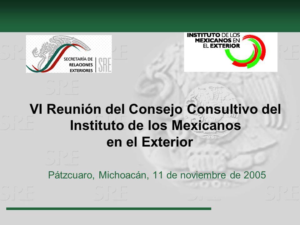 VI Reunión del Consejo Consultivo del Instituto de los Mexicanos en el Exterior Pátzcuaro, Michoacán, 11 de noviembre de 2005